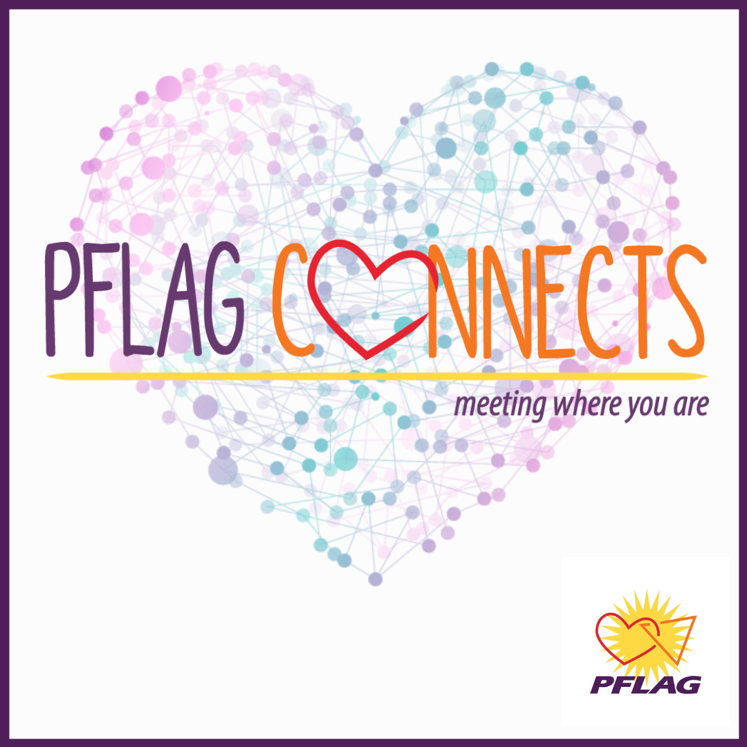 PFLAG Connects: Meeting where you are.